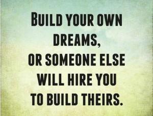 build your own dreams
