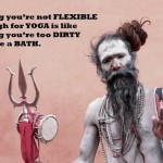 saying you're not flexible enough for yoga is like saying you're too dirty to take a bath